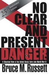 No Clear And Present Danger: A Skeptical View Of The UNited States Entry Into World War II