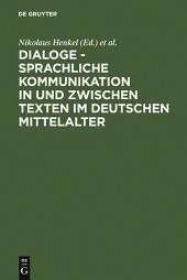 Dialoge - Sprachliche Kommunikation in und zwischen Texten im deutschen Mittelalter: Hamburger Colloquium 1999