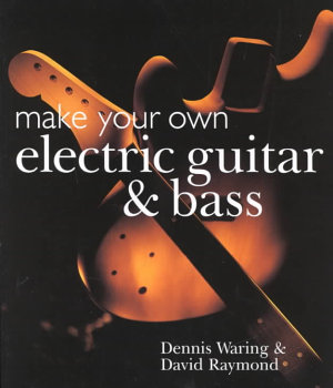 Make Your Own Electric Guitar and Bass PDF