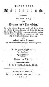 Bayerisches Wörterbuch: sammlung von Wörtern und Ausdrucken...mit erkundlichen belegen nach den stammsylben etymologisch- alphabetisch geordnet, Band 2