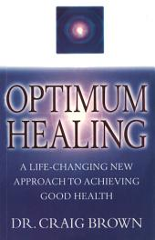 Optimum Healing: A Practical Guide to Finding Holistic Health/Inner Peace