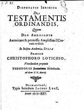 Disputatio juridica de testamentis ordinandis, quam ... proponit Theodorüs Pantzerbieter