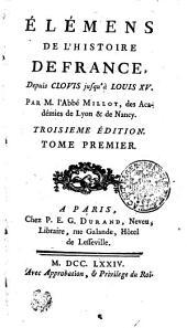 Élémens De L'Histoire De France. Depuis Clovis jusqu'à Louis XV.: Tome Premier, Volume1