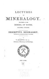 Lectures on Mineralogy: Delivered at the School of Mines, Columbia College. Descriptive Mineralogy
