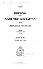 Handbook of the 5-inch Siege Gun Battery with Instructions for Its Care ...: Aug. 12, 1903. Rev. May 10, 1911. Rev. June 9, 1914