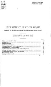 Experiment station work, XIX: maintenance of soil fertility, condimental and medicinal cattle and poultry foods, Thomas slag, rotation of crops, feeding rice meal to pigs, gardening under glass, dressing and packing poultry, winter irrigation of orchards, the curing of cheese, improvement of American grapes, an improved cow stall