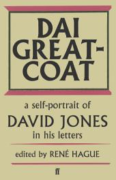 Dai Greatcoat: A Self-Portrait of David Jones in his Letters