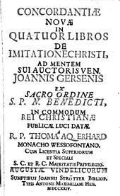 Concordantiae Novae In Quatuor Libros De Imitatione Christi, Ad Mentem Sui Auctoris Ven. Joannis Gersenis Ex Sacro Ordine S. P. N. Benedicti