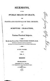 Sermons, on the Public Means of Grace: The Fasts and Festivals of the Church ; on Scripture Characters ; and Various Practical Subjects, Volume 1