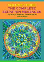 The Complete Seraphin Messages, Volume 3