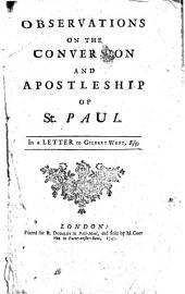 Observations on the Conversion and Apostleship of St. Paul: In a Letter to Gilbert West, Esq