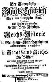 Europäische Staats-Cantzley: darinnen zum Behuff der neuesten politischen-, Kirchen- und Reichshistorie was sowohl in Religions-Angelegenheiten merckwürdiges vorgefallen als in Staats- und Reichs-Geschäfften vor kurztem abgehandelt worden und zum Vorschein gekommen ist, Band 99