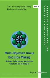 Multi-Objective Group Decision Making: Methods, Software and Applications with Fuzzy Set Techniques(With CD-ROM)