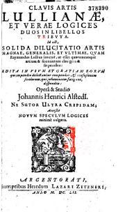 Clavis artis Lullianae et verae logices, duos in libellos distributa... opera... Johannis Henrici Alstedii,... Accessit Novum speculum logices minime vulgaris