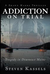 Addiction on Trial: Tragedy in Downeast Maine