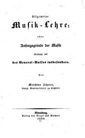 Allgemeine Musiklehre: oder Anfangsgründe der Musik überhaupt und des Generalbasses insbesondere : Mit 2 lithogr. Notentaf