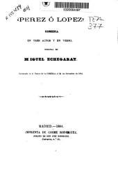 ¿Pérez o López?: comedia en tres actos y en verso