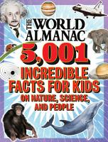 The World Almanac 5 001 Incredible Facts for Kids on Nature  Science  and People PDF