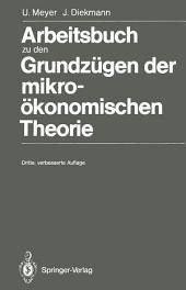 Arbeitsbuch zu den Grundzügen der mikroökonomischen Theorie: Ausgabe 3