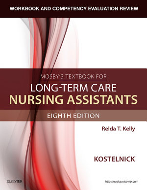 Workbook and Competency Evaluation Review for Mosby s Textbook for Long Term Care Nursing Assistants   E Book PDF