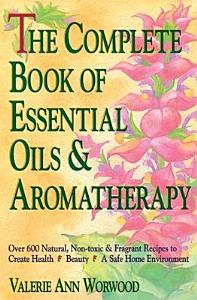 The Complete Book of Essential Oils and Aromatherapy Book