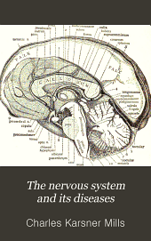 The Nervous System and Its Diseases: A Practical Treatise on Neurology for the Use of Physicians and Students