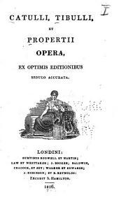 Catulli, Tibulli et Propertii opera ...