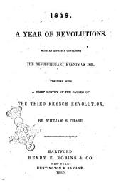 1848, a Year of Revolutions with an Appendix Containing the Revolutionary Events of 1849 Together with a Brief Survey of the Causes of the Third French Revolution