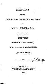 Memoirs of the life and religious experience of J. Kendall [written by himself]. To which are added letters and other pieces