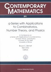Q-series with Applications to Combinatorics, Number Theory, and Physics: A Conference on Q-series with Applications to Combinatorics, Number Theory, and Physics, October 26-28, 2000, University of Illinois