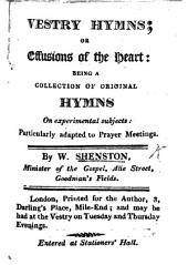 Vestry Hymns, or Effusions of the Heart; being a collection of original hymns; ... particularly adapted to prayer meetings