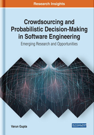 Crowdsourcing and Probabilistic Decision Making in Software Engineering  Emerging Research and Opportunities PDF