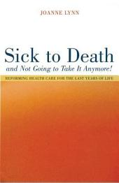 Sick to Death and Not Going to Take It Anymore!: Reforming Health Care for the Last Years of Life