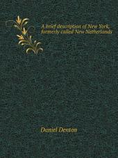 A brief description of New York, formerly called New Netherlands