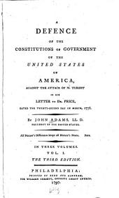 A Defence of the Constitutions of Government of the United States of America: Against the Attack of M. Turgot in His Letter to Dr. Price, Dated the Twenty-second Day of March, 1778, Volume 1