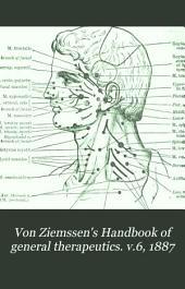 Von Ziemssen's Handbook of general therapeutics: Volume 6