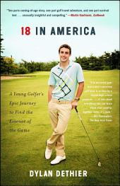 18 in America: A Young Golfer's Epic Journey to Find the Essence of the Game