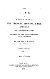 The Life of Major-General Sir Thomas Munro, Bart. and K. C. B., Late Governor of Madras: Volume 1