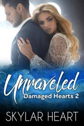 Unraveled (Damaged Hearts 2): Second Chance New Adult Romance