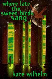 Where Late The Sweet Birds Sang: A Novel