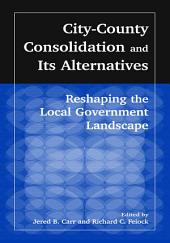 City-County Consolidation and Its Alternatives: Reshaping the Local Government Landscape: Reshaping the Local Government Landscape