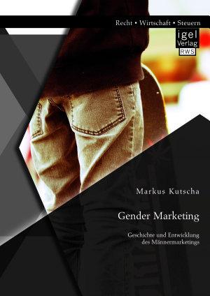 Gender Marketing  Geschichte und Entwicklung des M  nnermarketings PDF