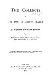 "The Collects of the Book of Common Prayer: An Exposition, Critical and Devotional, Abridged from Dean Goulburn's ""The Collects of the Day""."
