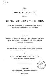 The Romaunt Version of the Gospel According to St. John, from Mss. Preserved in Trinity College, Dublin, and in the Bibliothèque Du Roi, Paris: With an Introductory History of the Version of the New Testament, Anciently in Use Among the Old Waldenses, and Remarks on the Texts of the Dublin, Paris, Grenoble, Zurich, and Lyons Mss. of that Version