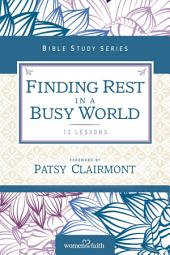 Finding Rest in a Busy World: I Need to Slow Down but I Can't!