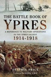 The Battle Book of Ypres: A Reference to Military Operations in the Ypres Salient 1914-1918