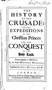 The History of the Crusade; Or, The Expeditions of the Christian Princes for the Conquest of the Holy Land ... Englished by John Nalson, LL.D.