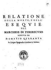Relatione della morte, e dell'esequie del marchese di Torrecuso, scritta da D. Oratio Quaranta in lingua Spagnuola, e tradotta in Italiano