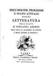 Dell'Origine, Progressi E Stato Attuale D'Ogni Letteratura: Che Contiene Lo Stato Della Letteratura Nelle Diverse Sue Epoche, Volume 1
