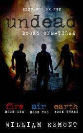 Elements of the Undead Books One-Three: A Zombie Apocalypse Series